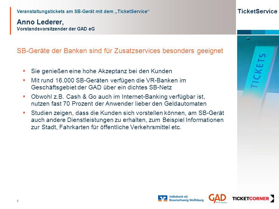 Veranstaltungstickets am SB-Gerät mit dem TicketService TicketService 5 Anno Lederer, Vorstandsvorsitzender der GAD eG SB-Geräte der Banken sind für Z