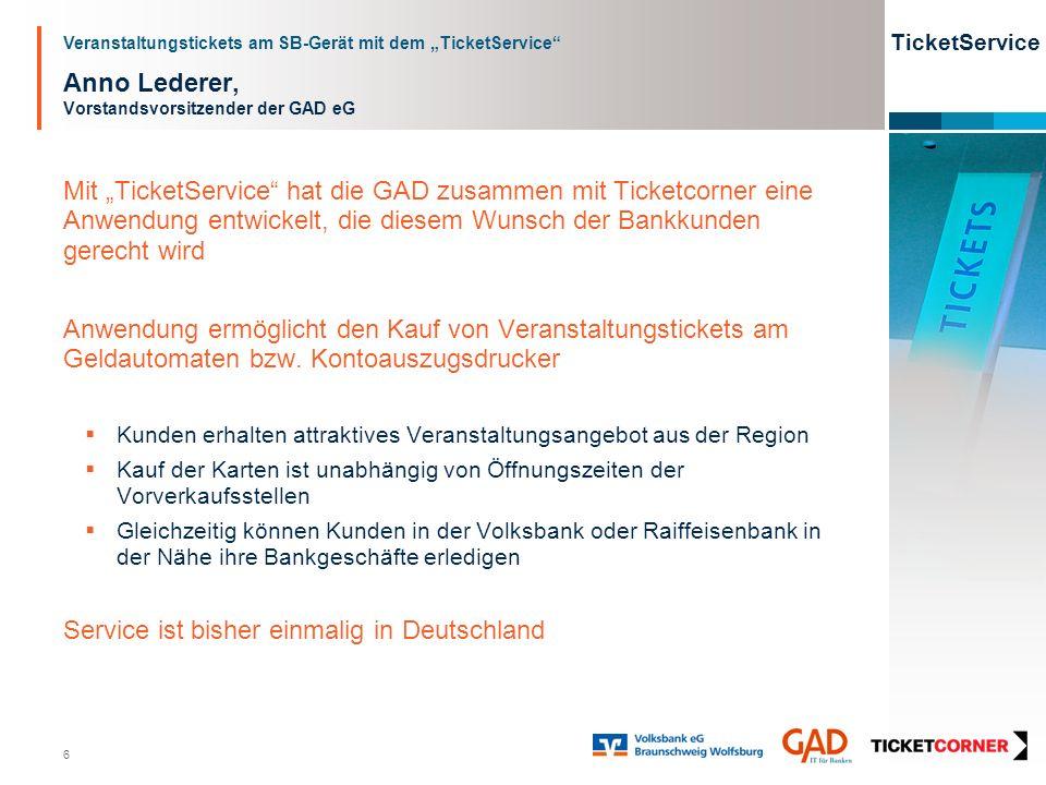 Veranstaltungstickets am SB-Gerät mit dem TicketService TicketService 6 Anno Lederer, Vorstandsvorsitzender der GAD eG Mit TicketService hat die GAD z