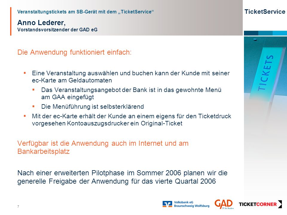 Veranstaltungstickets am SB-Gerät mit dem TicketService TicketService 28 Jürgen Brinkmann, Vorstandsmitglied Volksbank eG Braunschweig Wolfsburg Geheimzahleingabe * * Bitte geben Sie Ihre Geheimzahl ein.