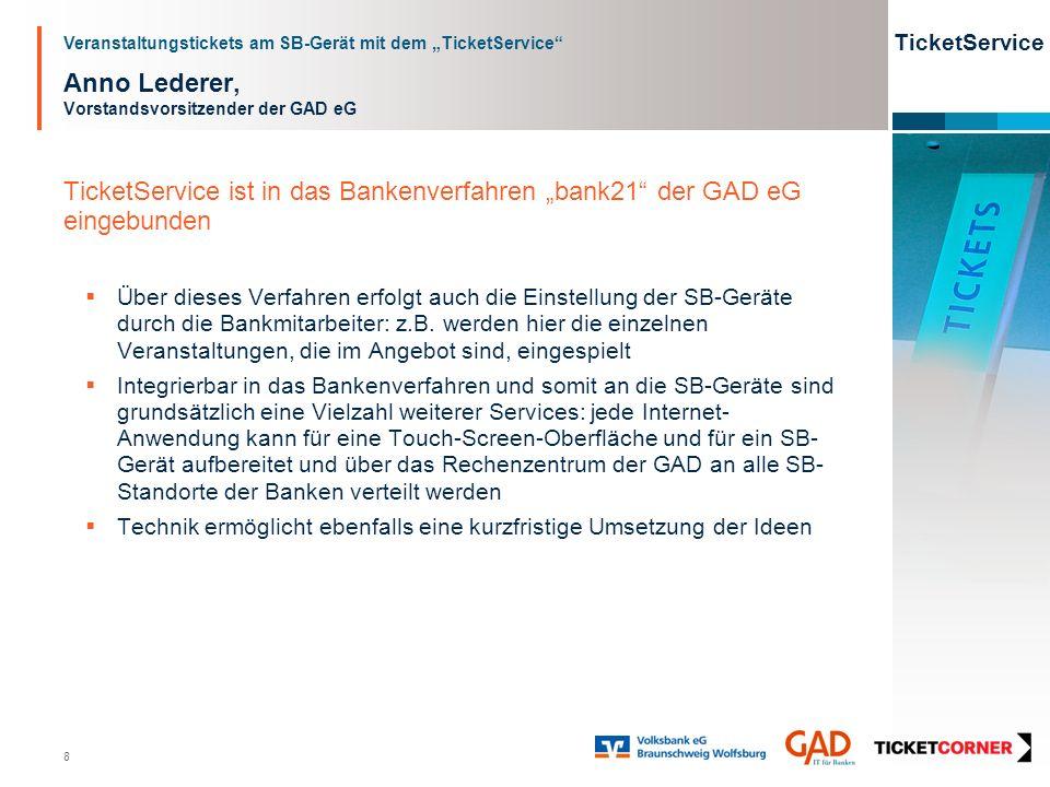 Veranstaltungstickets am SB-Gerät mit dem TicketService TicketService 8 Anno Lederer, Vorstandsvorsitzender der GAD eG TicketService ist in das Banken