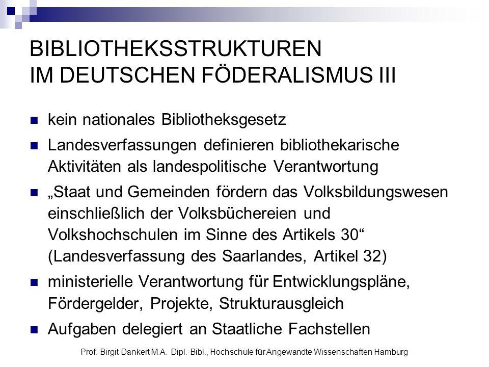 Prof. Birgit Dankert M.A. Dipl.-Bibl., Hochschule für Angewandte Wissenschaften Hamburg BIBLIOTHEKSSTRUKTUREN IM DEUTSCHEN FÖDERALISMUS III kein natio
