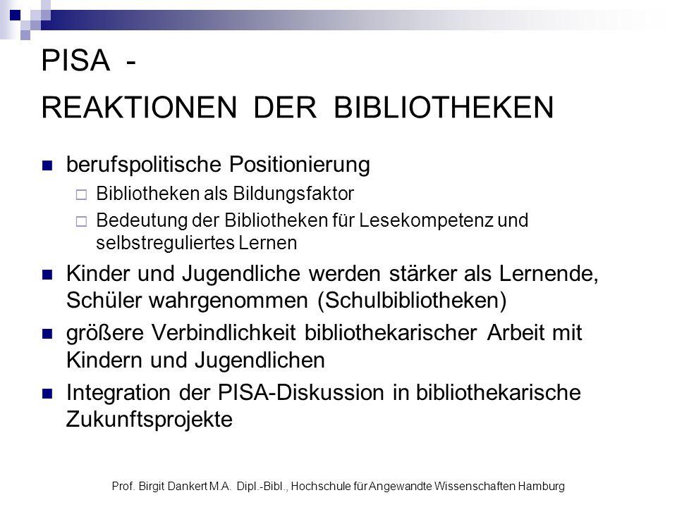 Prof. Birgit Dankert M.A. Dipl.-Bibl., Hochschule für Angewandte Wissenschaften Hamburg PISA - REAKTIONEN DER BIBLIOTHEKEN berufspolitische Positionie