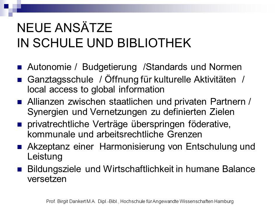 Prof. Birgit Dankert M.A. Dipl.-Bibl., Hochschule für Angewandte Wissenschaften Hamburg NEUE ANSÄTZE IN SCHULE UND BIBLIOTHEK Autonomie / Budgetierung