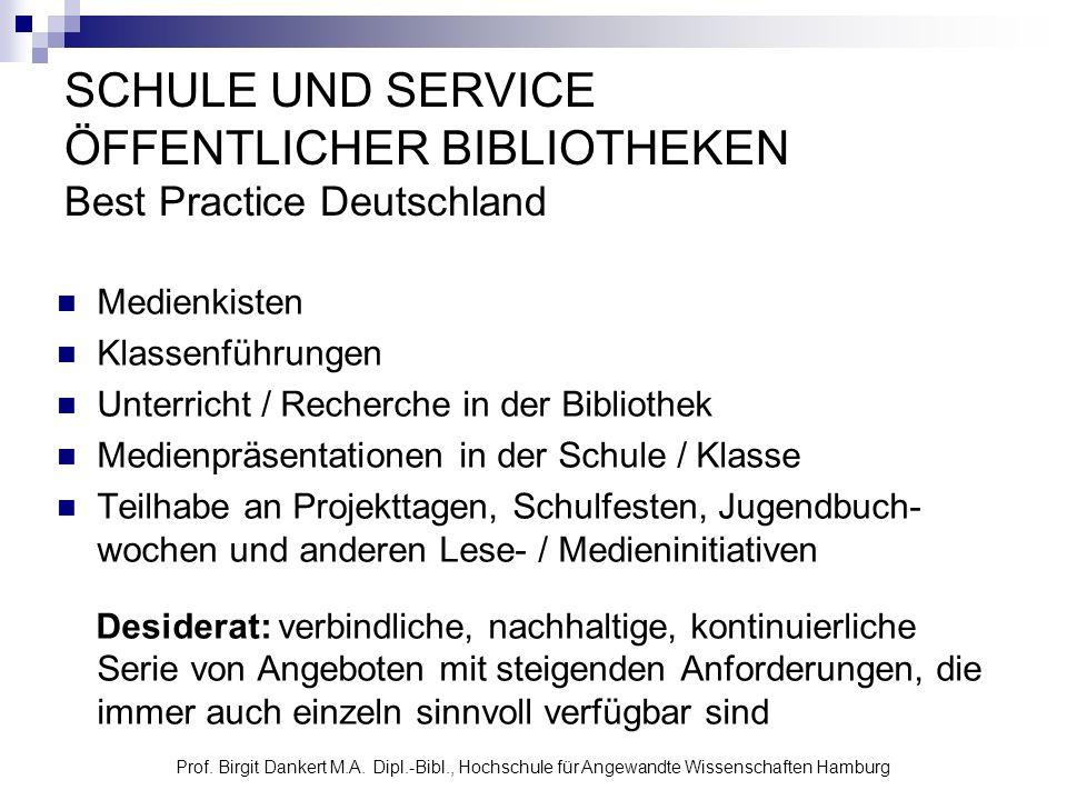Prof. Birgit Dankert M.A. Dipl.-Bibl., Hochschule für Angewandte Wissenschaften Hamburg SCHULE UND SERVICE ÖFFENTLICHER BIBLIOTHEKEN Best Practice Deu