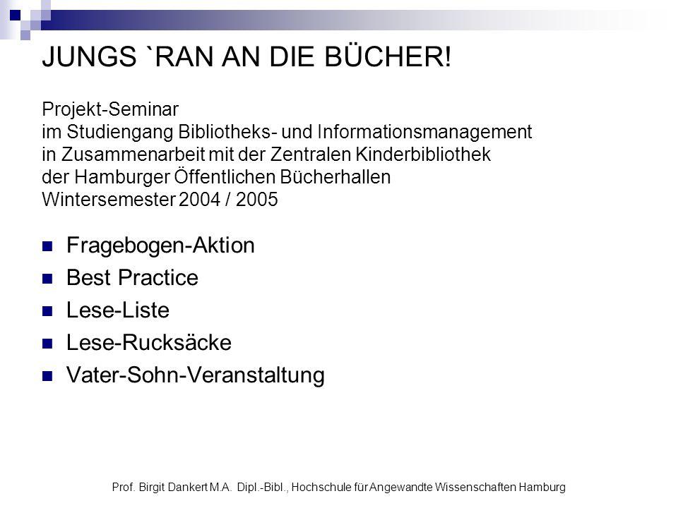 Prof. Birgit Dankert M.A. Dipl.-Bibl., Hochschule für Angewandte Wissenschaften Hamburg JUNGS `RAN AN DIE BÜCHER! Projekt-Seminar im Studiengang Bibli