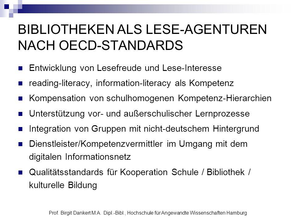 Prof. Birgit Dankert M.A. Dipl.-Bibl., Hochschule für Angewandte Wissenschaften Hamburg BIBLIOTHEKEN ALS LESE-AGENTUREN NACH OECD-STANDARDS Entwicklun