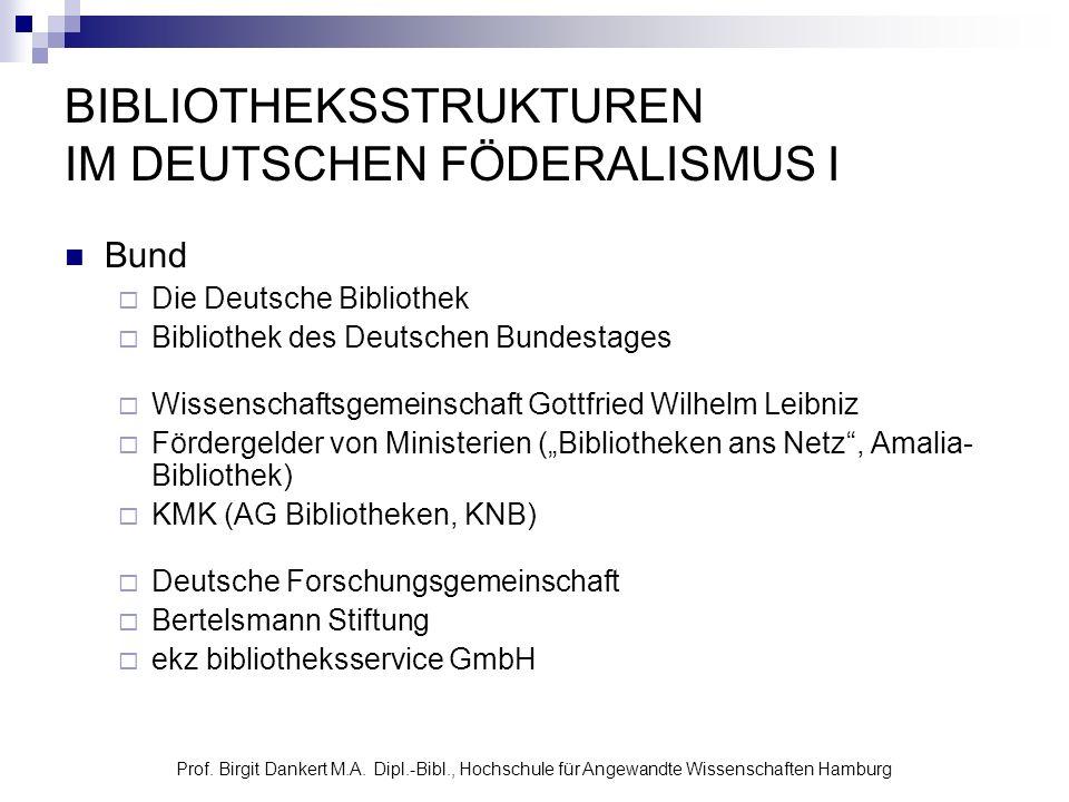 Prof. Birgit Dankert M.A. Dipl.-Bibl., Hochschule für Angewandte Wissenschaften Hamburg BIBLIOTHEKSSTRUKTUREN IM DEUTSCHEN FÖDERALISMUS I Bund Die Deu