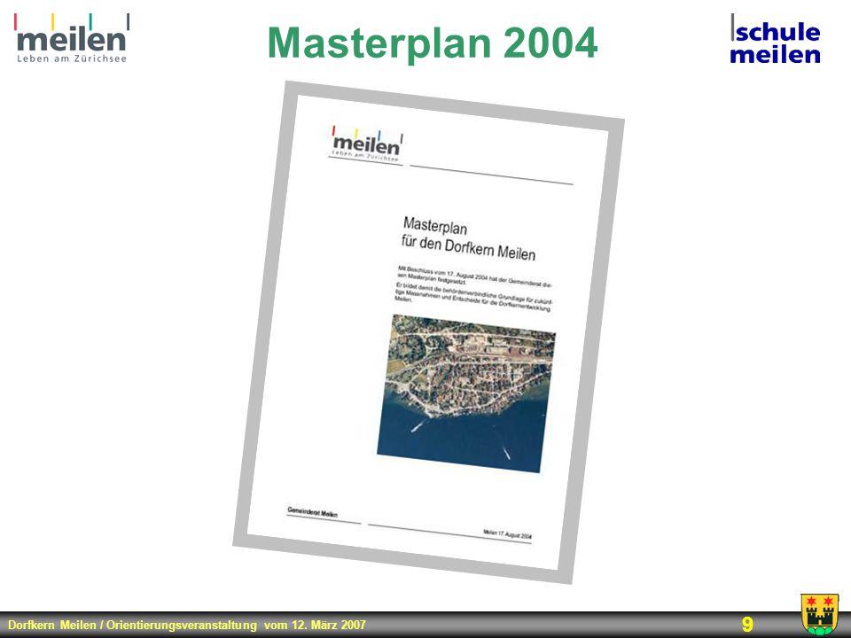 Dorfkern Meilen / Orientierungsveranstaltung vom 12. März 2007 9 Masterplan 2004
