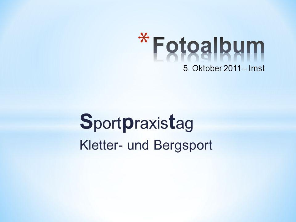S port p raxis t ag Kletter- und Bergsport 5. Oktober 2011 - Imst