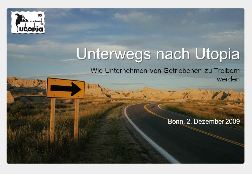 Wie Unternehmen von Getriebenen zu Treibern werden Unterwegs nach Utopia Bonn, 2. Dezember 2009