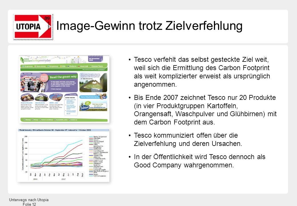 Unterwegs nach Utopia Folie 12 Tesco verfehlt das selbst gesteckte Ziel weit, weil sich die Ermittlung des Carbon Footprint als weit komplizierter erweist als ursprünglich angenommen.
