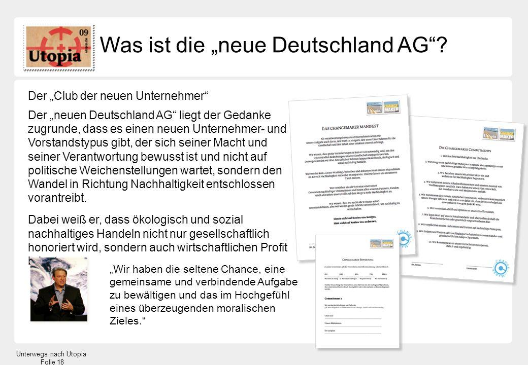 Unterwegs nach Utopia Folie 18 Was ist die neue Deutschland AG? Der Club der neuen Unternehmer Der neuen Deutschland AG liegt der Gedanke zugrunde, da
