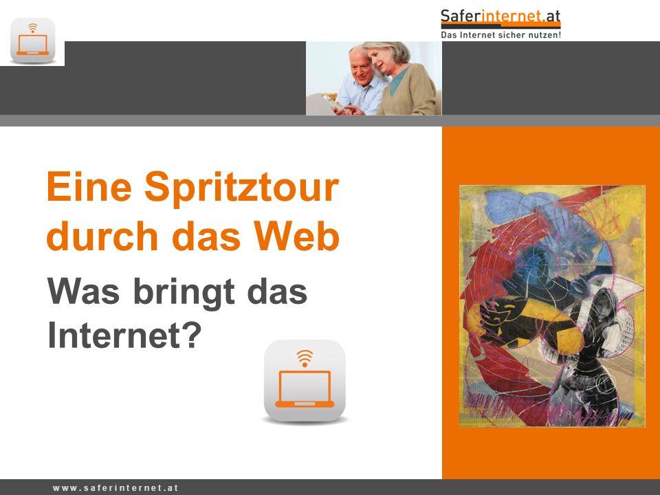 Eine Spritztour durch das Web Was bringt das Internet? w w w. s a f e r i n t e r n e t. a t