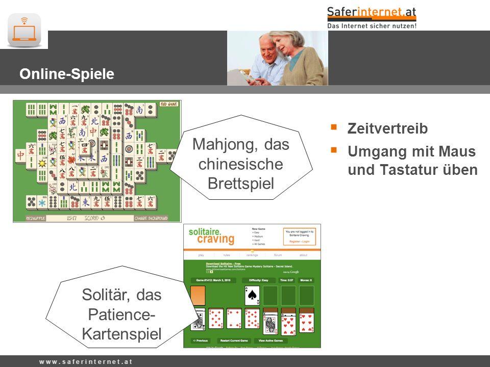 Mahjong, das chinesische Brettspiel Solitär, das Patience- Kartenspiel w w w. s a f e r i n t e r n e t. a t Online-Spiele Zeitvertreib Umgang mit Mau