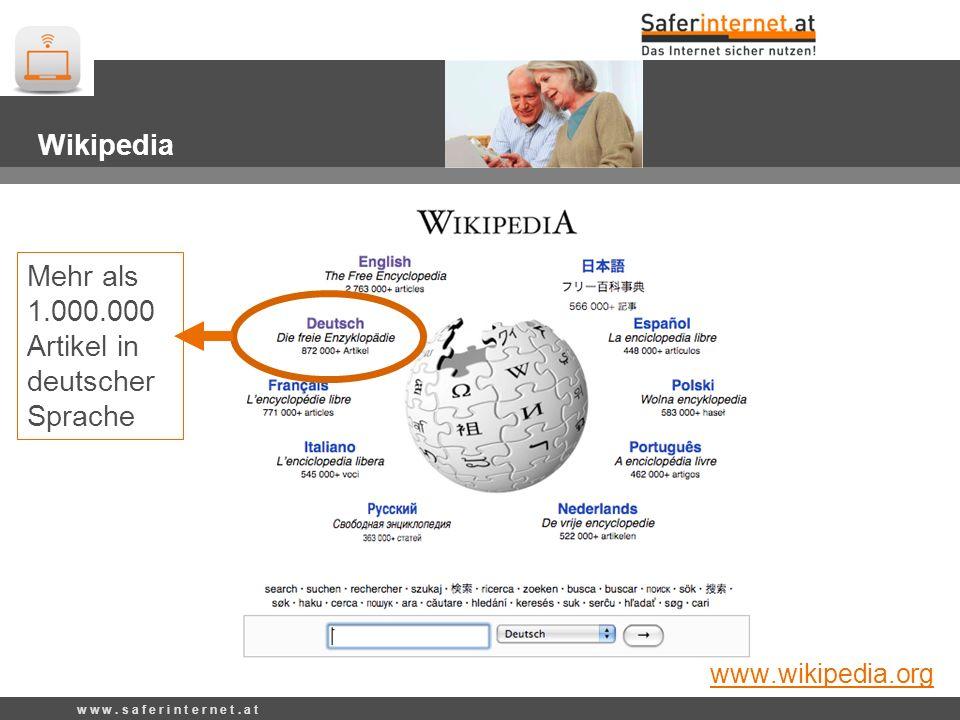 www.wikipedia.org Mehr als 1.000.000 Artikel in deutscher Sprache Wikipedia www.wikipedia.org w w w. s a f e r i n t e r n e t. a t