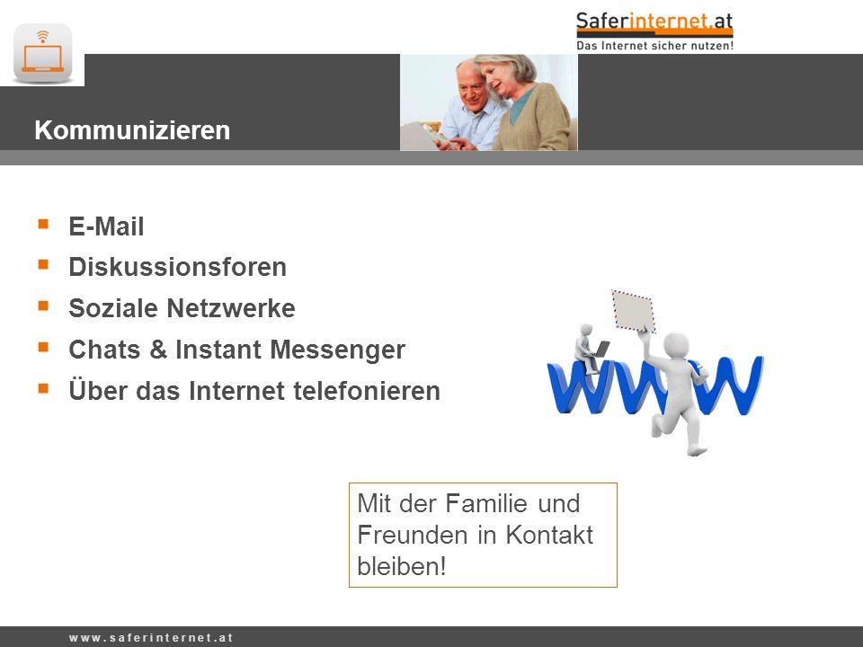 Mit der Familie und Freunden in Kontakt bleiben! Kommunizieren E-Mail Diskussionsforen Soziale Netzwerke Chats & Instant Messenger Über das Internet t