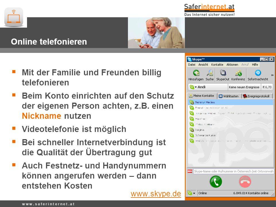 Skype – Online Telefonieren w w w. s a f e r i n t e r n e t. a t Online telefonieren Mit der Familie und Freunden billig telefonieren Beim Konto einr