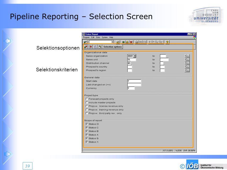© 39 Pipeline Reporting – Selection Screen Selektionskriterien Selektionsoptionen
