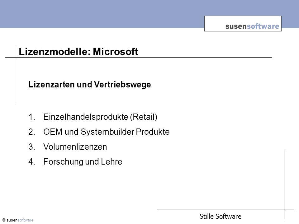 Lizenzmodelle: Microsoft © susensoftware Lizenzarten und Vertriebswege 1.Einzelhandelsprodukte (Retail) 2.OEM und Systembuilder Produkte 3.Volumenlizenzen 4.Forschung und Lehre Stille Software