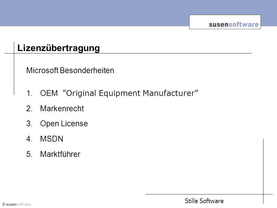 Lizenzübertragung © susensoftware Microsoft Besonderheiten 1.OEM Original Equipment Manufacturer 2.Markenrecht 3.Open License 4.MSDN 5.Marktführer Stille Software