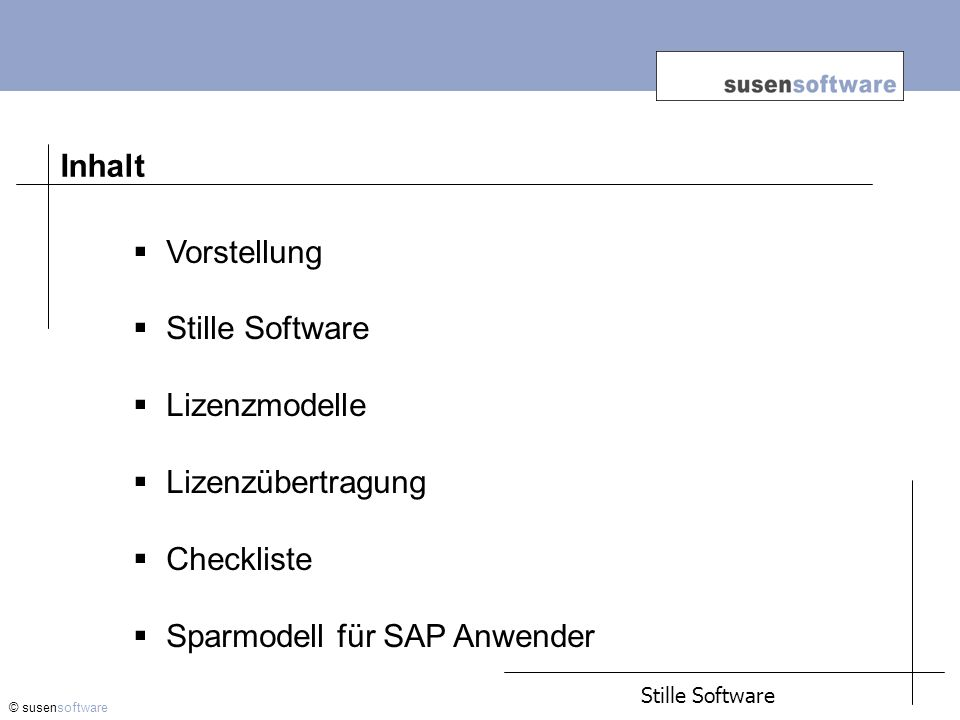 Vorstellung susensoftware © susensoftware Gründung: März 2000 Firmensitz: Geschäftsführer: Axel Susen Anzahl der Mitarbeiter: 5 Gesellschaftsform: Einzelunternehmen Stille Software