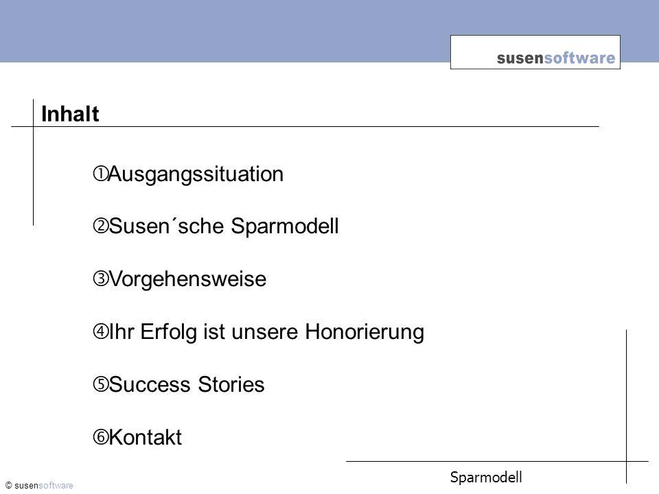 Inhalt © susensoftware Sparmodell Ausgangssituation Susen´sche Sparmodell Vorgehensweise Ihr Erfolg ist unsere Honorierung Success Stories Kontakt