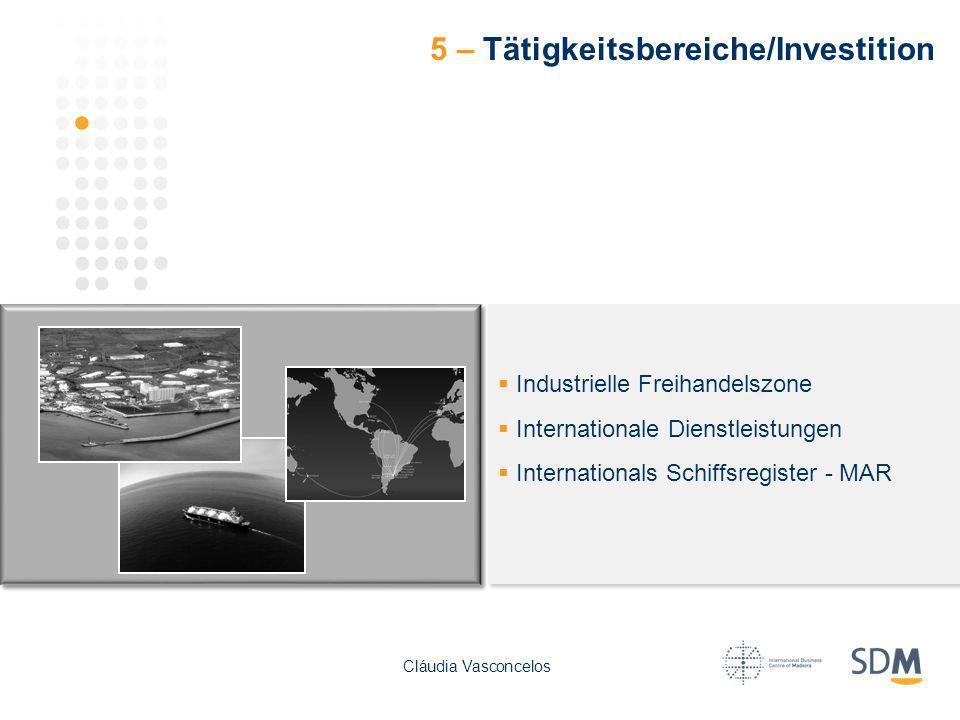 5 – Tätigkeitsbereiche/Investition Industrielle Freihandelszone Internationale Dienstleistungen Internationals Schiffsregister - MAR Cláudia Vasconcel