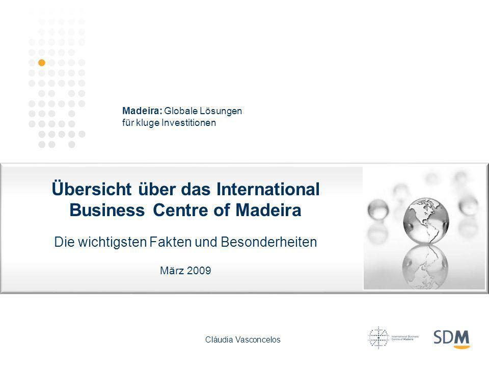Übersicht über das International Business Centre of Madeira Die wichtigsten Fakten und Besonderheiten März 2009 Madeira: Globale Lösungen für kluge In