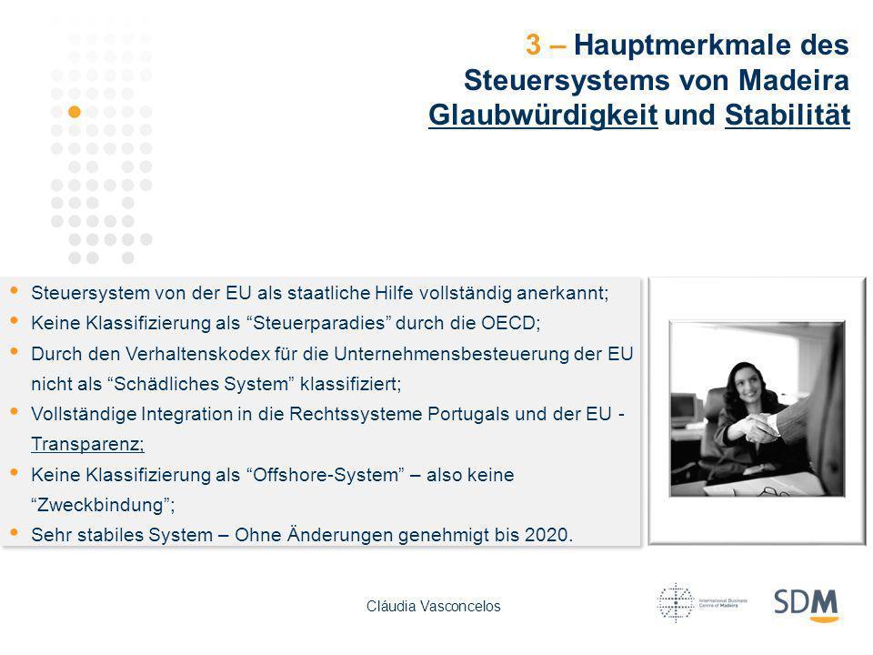 3 – Hauptmerkmale des Steuersystems von Madeira Glaubwürdigkeit und Stabilität Steuersystem von der EU als staatliche Hilfe vollständig anerkannt; Kei