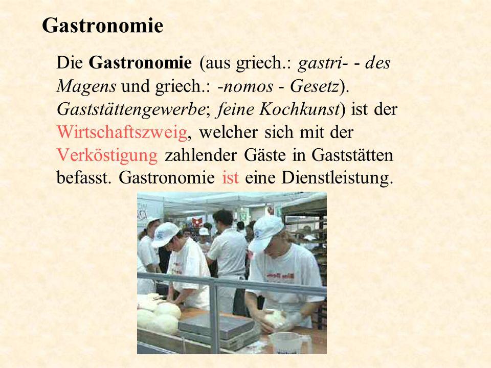 Gastronomie Die Gastronomie (aus griech.: gastri- - des Magens und griech.: -nomos - Gesetz). Gaststättengewerbe; feine Kochkunst) ist der Wirtschafts