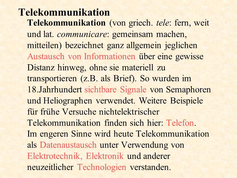 Telekommunikation Telekommunikation (von griech. tele: fern, weit und lat. communicare: gemeinsam machen, mitteilen) bezeichnet ganz allgemein jeglich