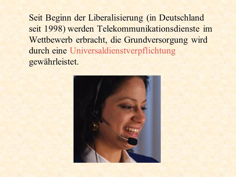 Seit Beginn der Liberalisierung (in Deutschland seit 1998) werden Telekommunikationsdienste im Wettbewerb erbracht, die Grundversorgung wird durch ein