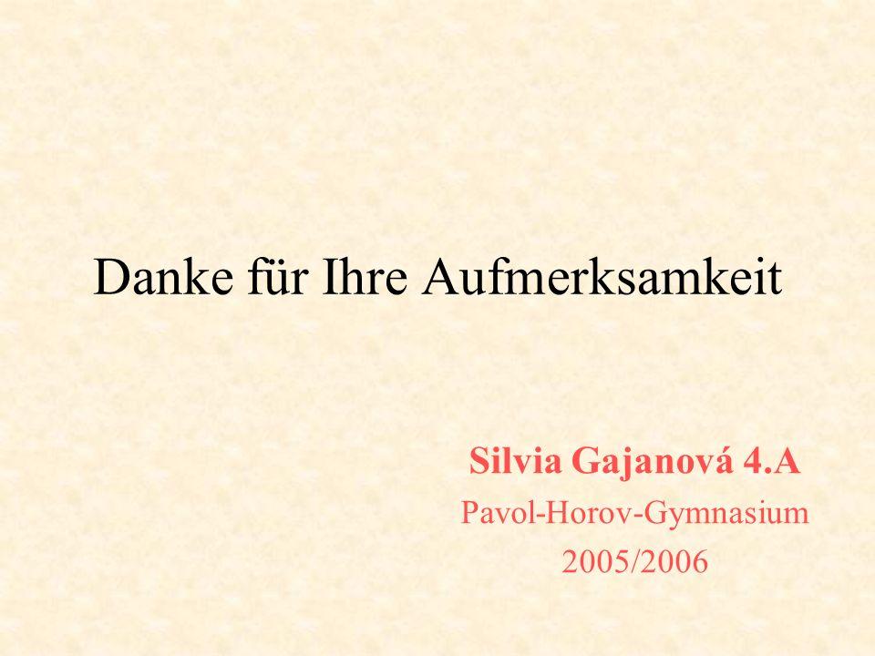 Danke für Ihre Aufmerksamkeit Silvia Gajanová 4.A Pavol-Horov-Gymnasium 2005/2006