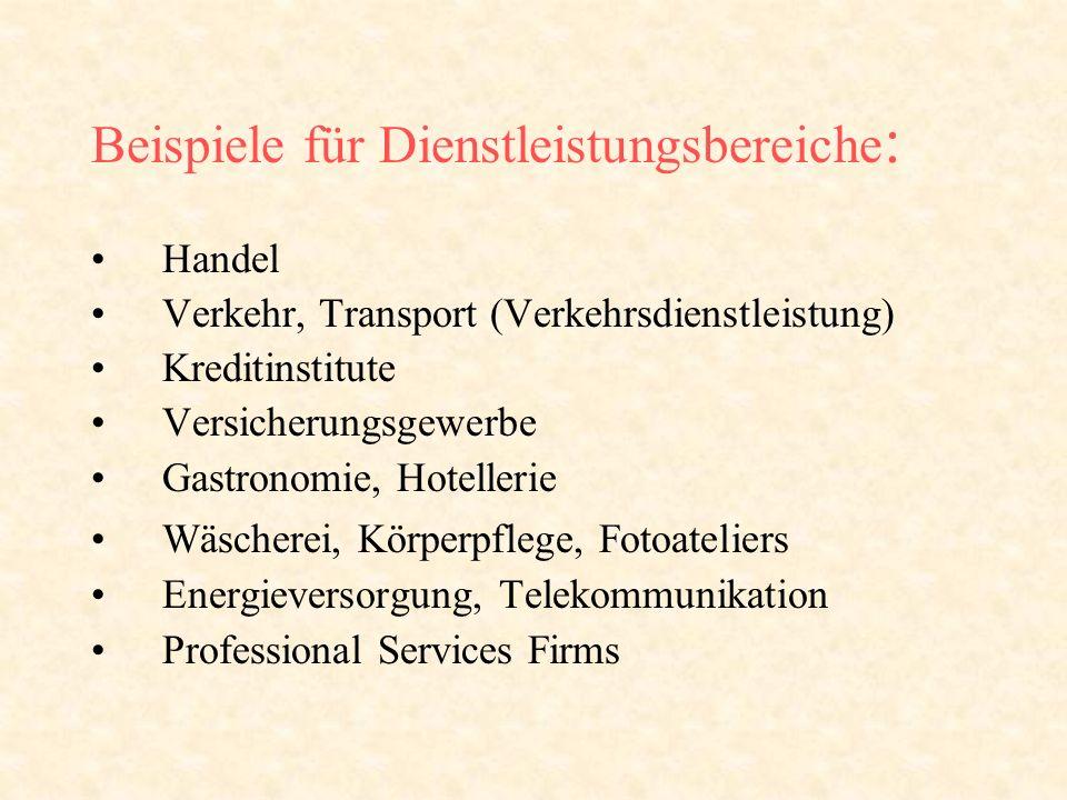 Beispiele für Dienstleistungsbereiche : Handel Verkehr, Transport (Verkehrsdienstleistung) Kreditinstitute Versicherungsgewerbe Gastronomie, Hotelleri