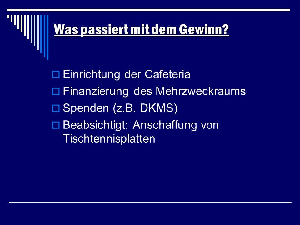 Einrichtung der Cafeteria Finanzierung des Mehrzweckraums Spenden (z.B. DKMS) Beabsichtigt: Anschaffung von Tischtennisplatten Was passiert mit dem Ge
