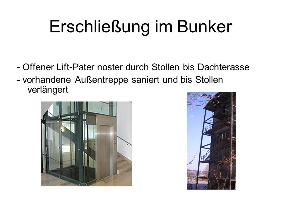 Erschließung im Bunker - Offener Lift-Pater noster durch Stollen bis Dachterasse - vorhandene Außentreppe saniert und bis Stollen verlängert