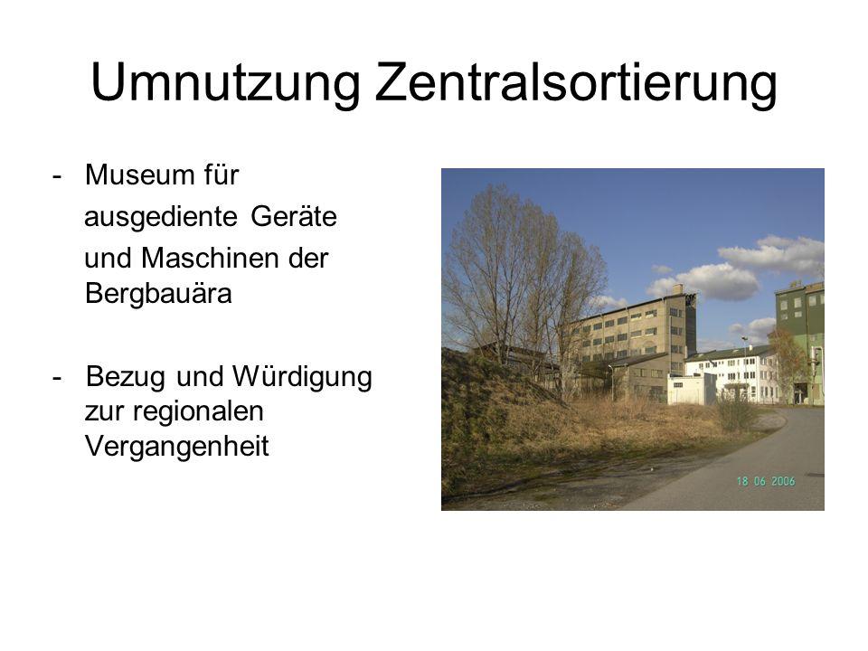 Umnutzung Zentralsortierung -Museum für ausgediente Geräte und Maschinen der Bergbauära - Bezug und Würdigung zur regionalen Vergangenheit