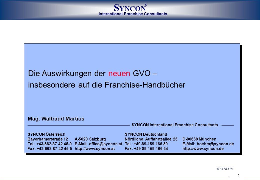 International Franchise Consultants S YNCON ® 1 © SYNCON Die Auswirkungen der neuen GVO – insbesondere auf die Franchise-Handbücher SYNCON ÖsterreichS