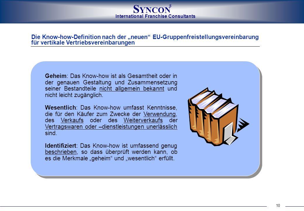 International Franchise Consultants S YNCON ® 10 Geheim: Das Know-how ist als Gesamtheit oder in der genauen Gestaltung und Zusammensetzung seiner Bes