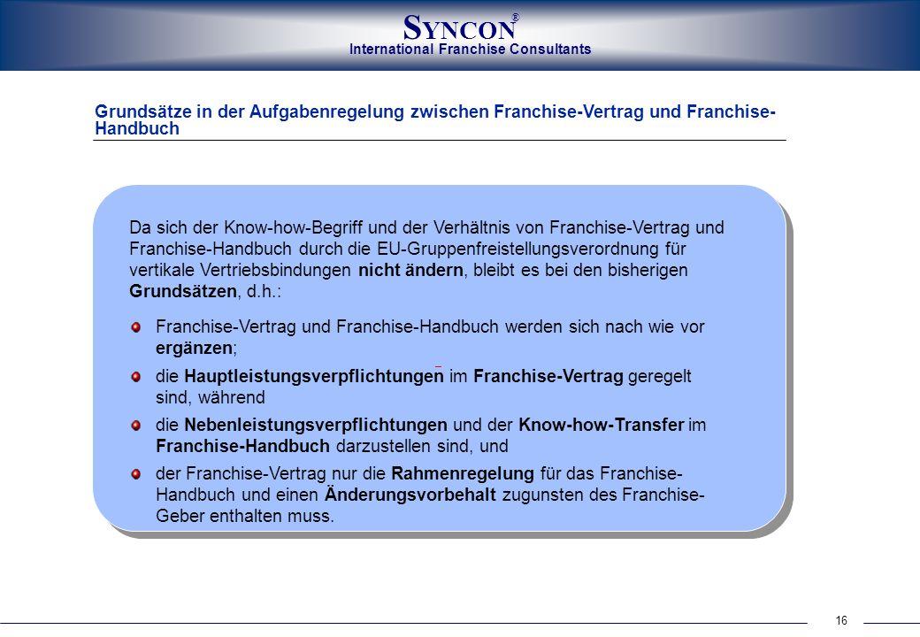 International Franchise Consultants S YNCON ® 16 Grundsätze in der Aufgabenregelung zwischen Franchise-Vertrag und Franchise- Handbuch Da sich der Kno