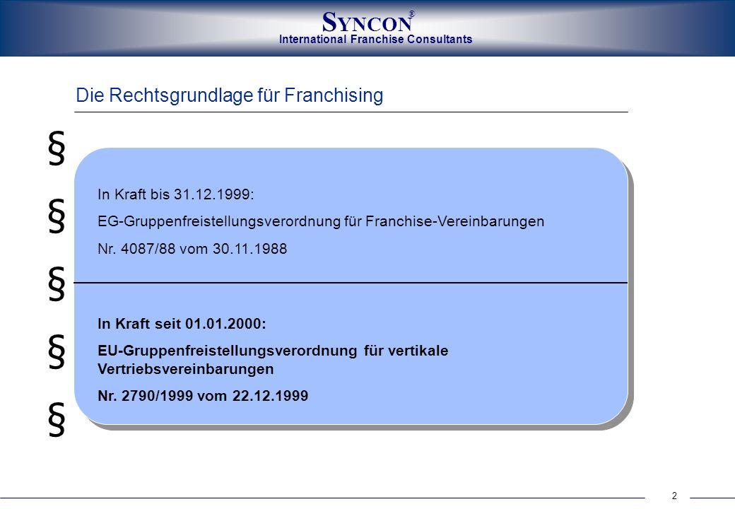 International Franchise Consultants S YNCON ® 2 Die Rechtsgrundlage für Franchising §§§§§§§§§§ In Kraft bis 31.12.1999: EG-Gruppenfreistellungsverordn