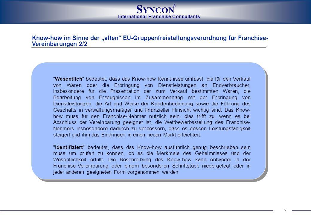 International Franchise Consultants S YNCON ® 6 Know-how im Sinne der alten EU-Gruppenfreistellungsverordnung für Franchise- Vereinbarungen 2/2