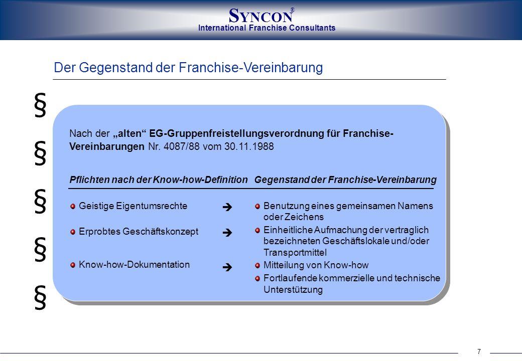 International Franchise Consultants S YNCON ® 7 Der Gegenstand der Franchise-Vereinbarung §§§§§§§§§§ Nach der alten EG-Gruppenfreistellungsverordnung