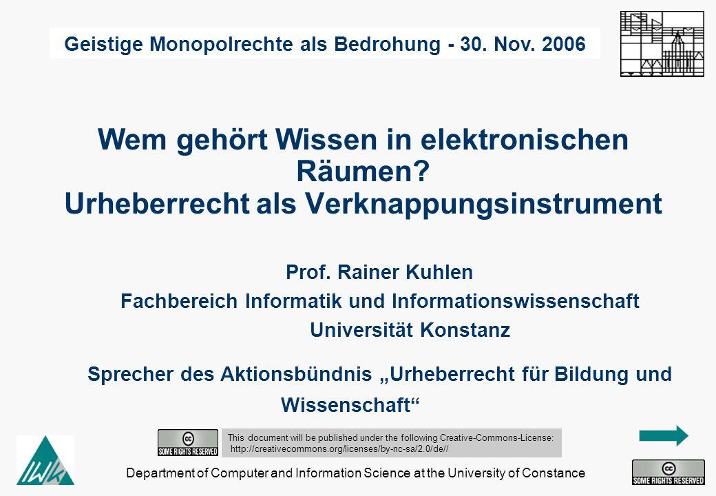 Department of Computer and Information Science at the University of Constance Wem gehört Wissen in elektronischen Räumen? Urheberrecht als Verknappung