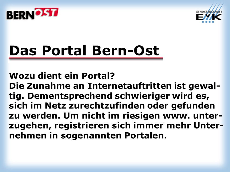 Das Portal Bern-Ost Wozu dient ein Portal. Die Zunahme an Internetauftritten ist gewal- tig.