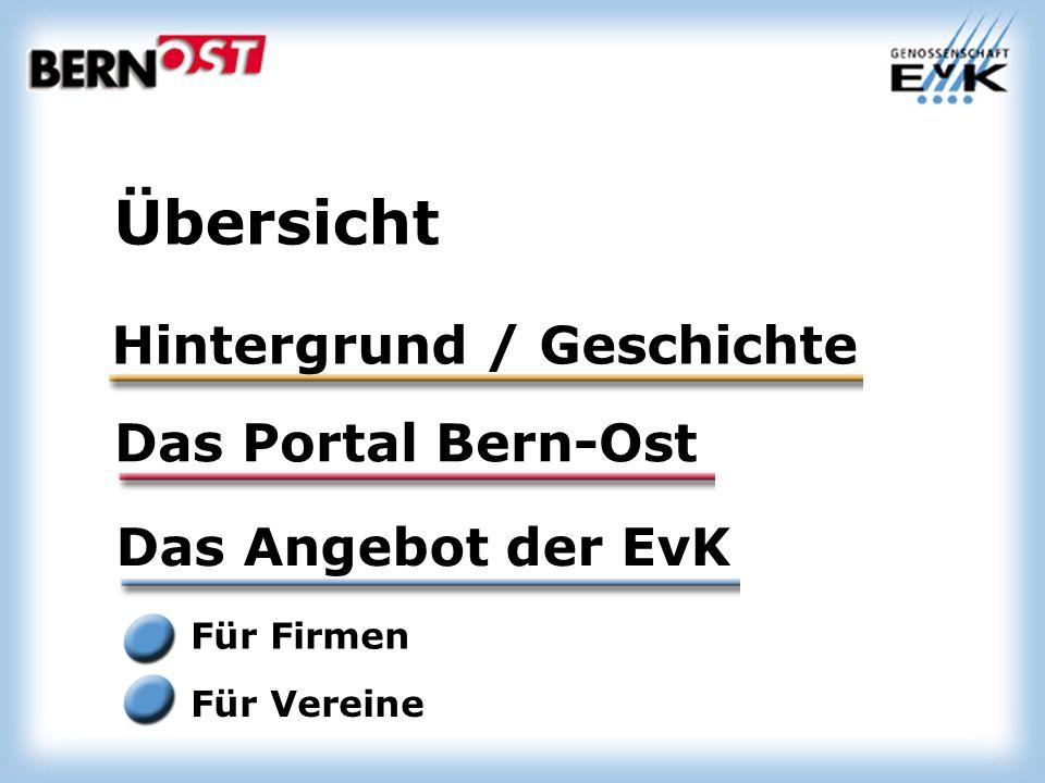 Hintergrund / Geschichte Das Portal Bern-Ost Das Angebot der EvK Für Firmen Für Vereine Übersicht