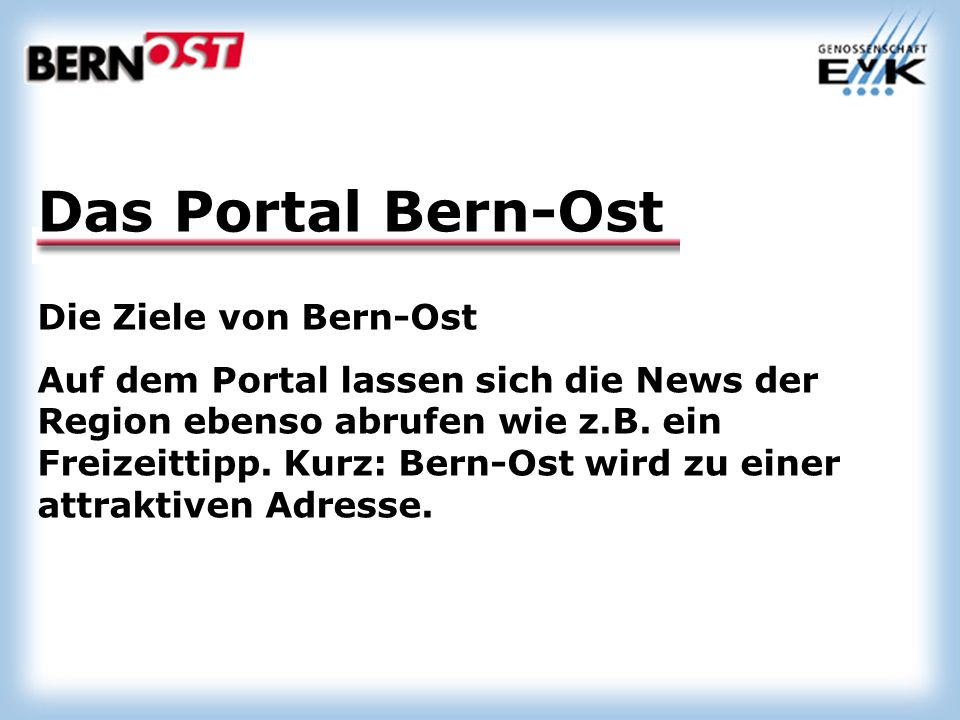 Die Ziele von Bern-Ost Auf dem Portal lassen sich die News der Region ebenso abrufen wie z.B.