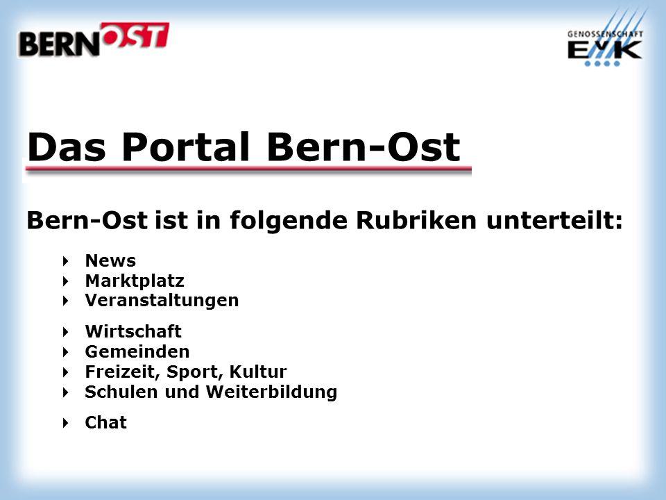 Bern-Ost ist in folgende Rubriken unterteilt: News Marktplatz Veranstaltungen Wirtschaft Gemeinden Freizeit, Sport, Kultur Schulen und Weiterbildung Chat Das Portal Bern-Ost