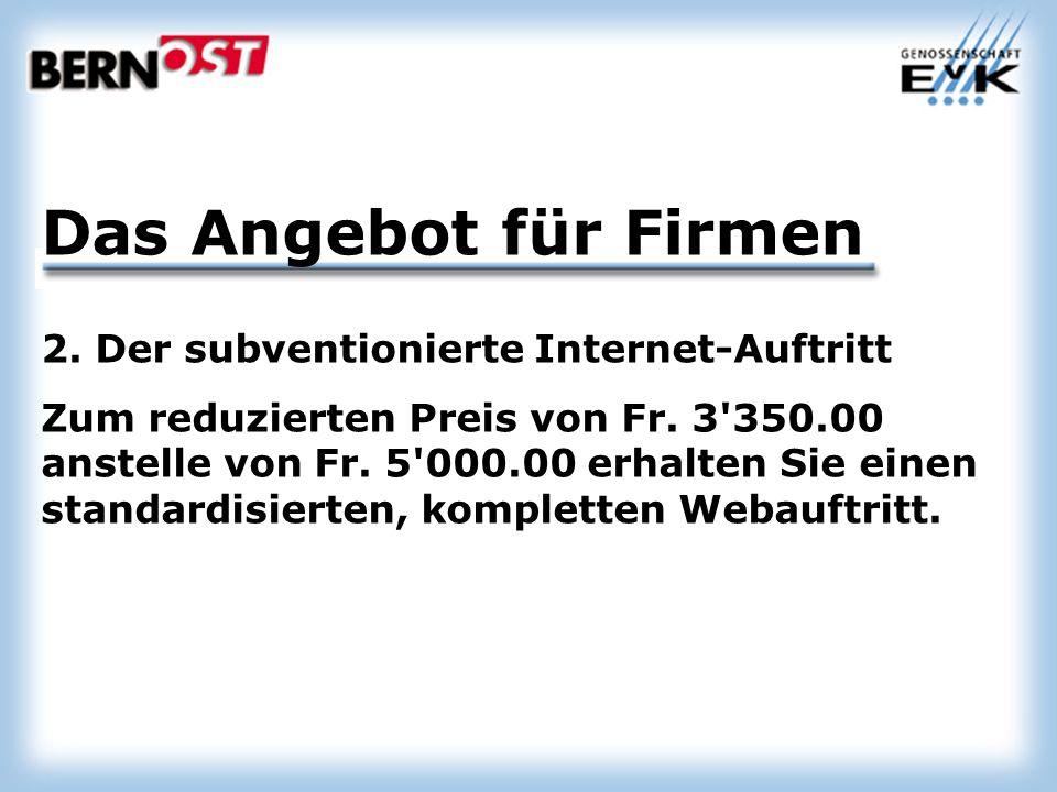 Das Angebot für Firmen 2. Der subventionierte Internet-Auftritt Zum reduzierten Preis von Fr.