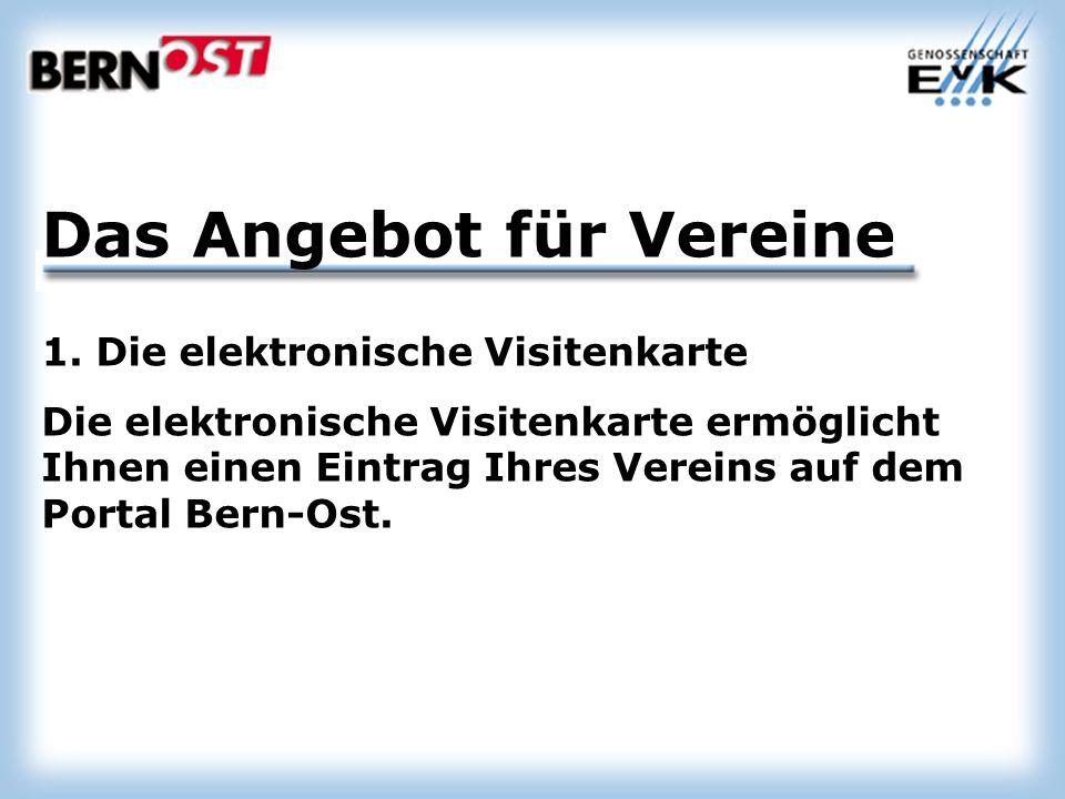 1. Die elektronische Visitenkarte Die elektronische Visitenkarte ermöglicht Ihnen einen Eintrag Ihres Vereins auf dem Portal Bern-Ost. Das Angebot für